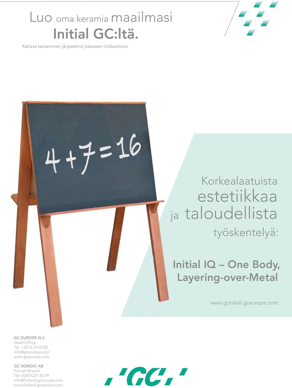 työskentelyä: Initial IQ One Body, Layering-over-Metal www.gcinitial.gceurope.com GC EUROPE N.V.