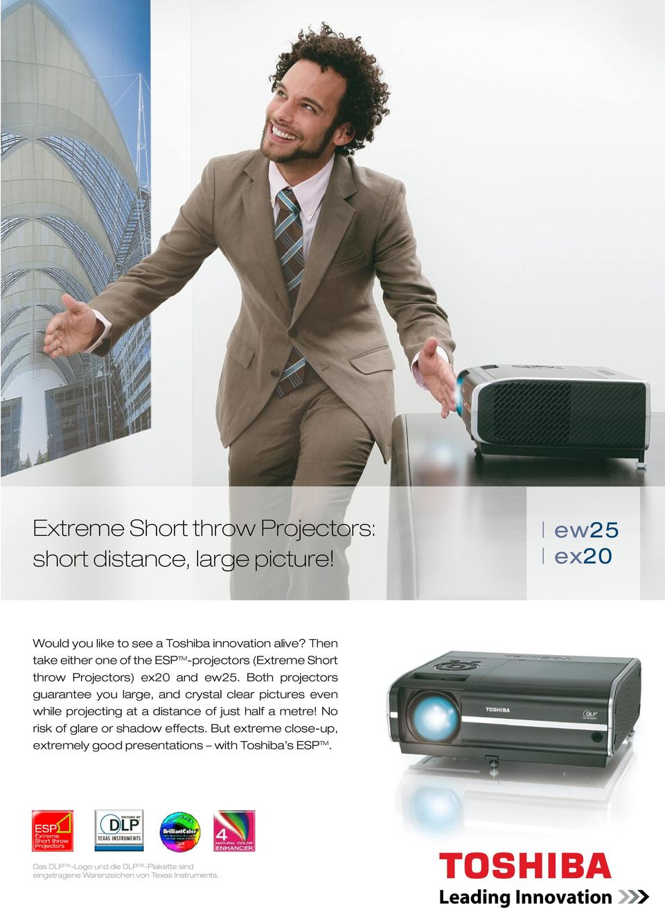 Both projectors guarantee you large, and crystal clear pictures even while projecting at a distance of just half a metre!