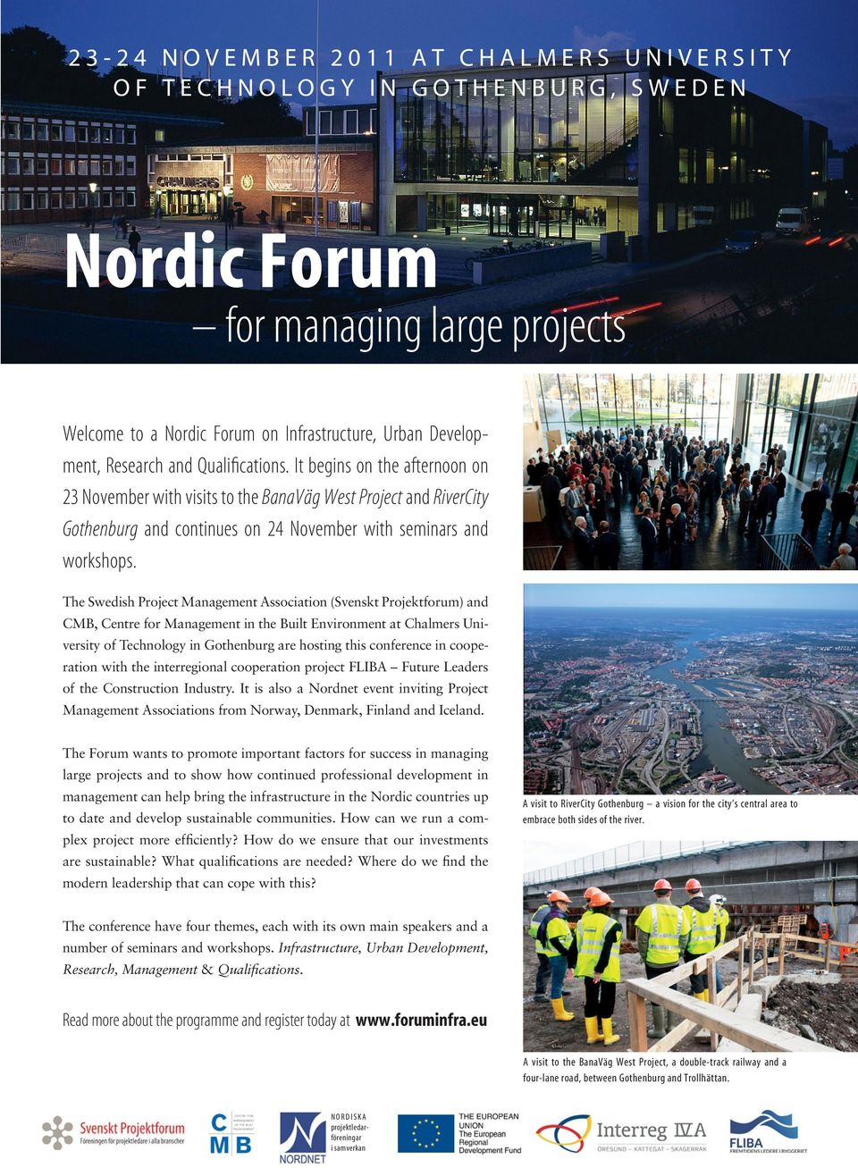 The Swedish Project Management Association (Svenskt Projektforum) and CMB, Centre for Management in the Built Environment at Chalmers University of Technology in Gothenburg are hosting this