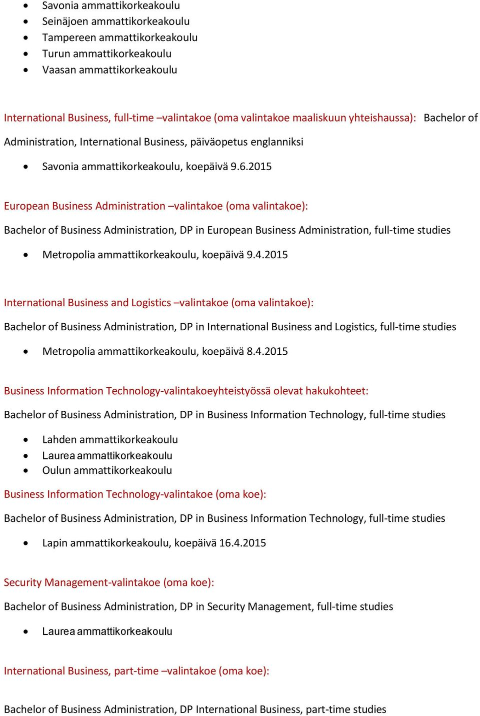 2015 European Business Administration valintakoe (oma valintakoe): Bachelor of Business Administration, DP in European Business Administration, full-time studies Metropolia ammattikorkeakoulu,