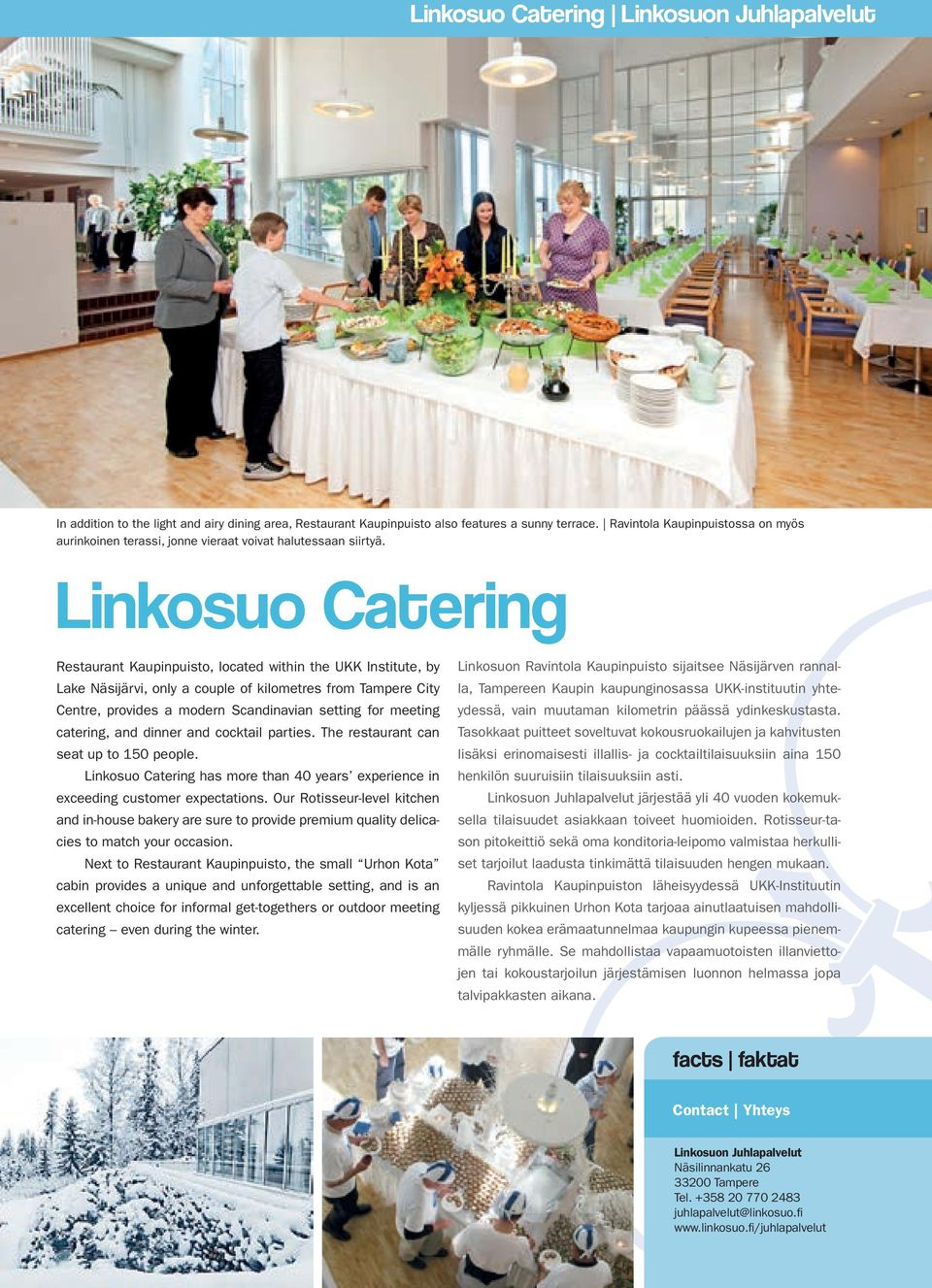 Linkosuo Catering Restaurant Kaupinpuisto, located within the UKK Institute, by Lake Näsijärvi, only a couple of kilometres from Tampere City Centre, provides a modern Scandinavian setting for