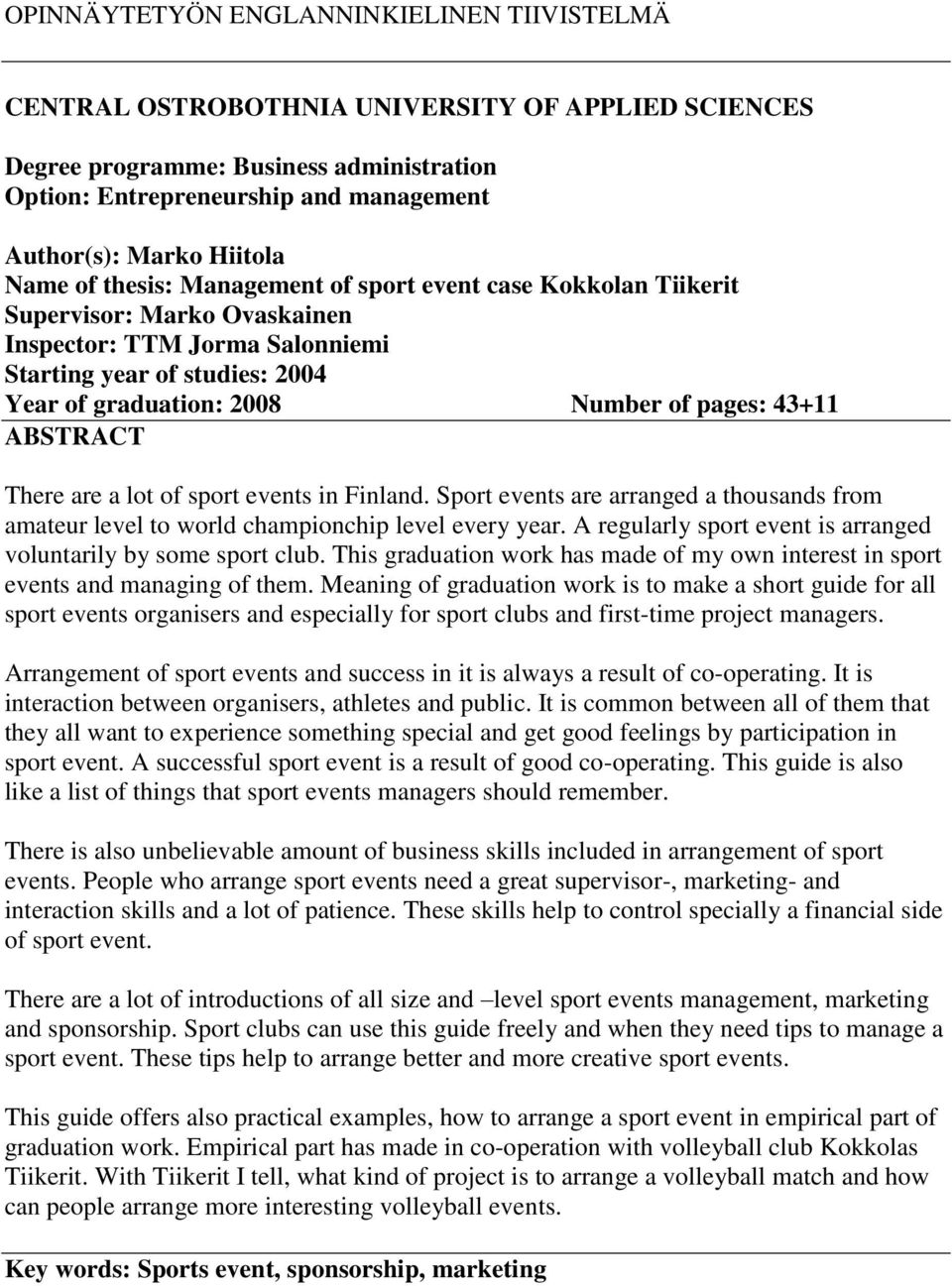 pages: 43+11 ABSTRACT There are a lot of sport events in Finland. Sport events are arranged a thousands from amateur level to world championchip level every year.