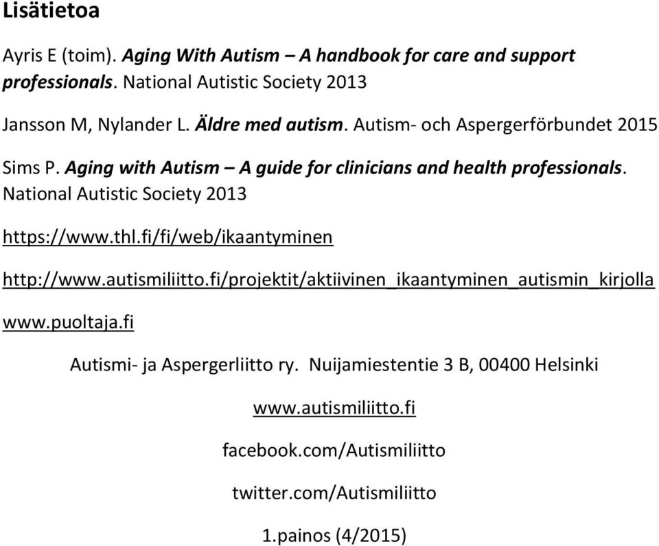 National Autistic Society 2013 https://www.thl.fi/fi/web/ikaantyminen http://www.autismiliitto.