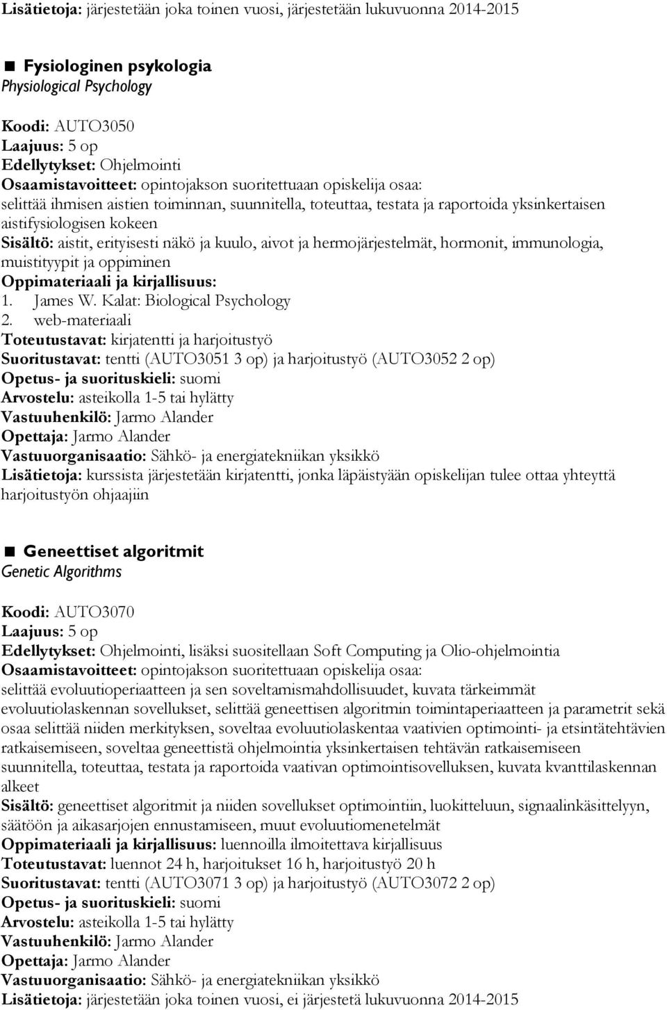 muistityypit ja oppiminen 1. James W. Kalat: Biological Psychology 2.