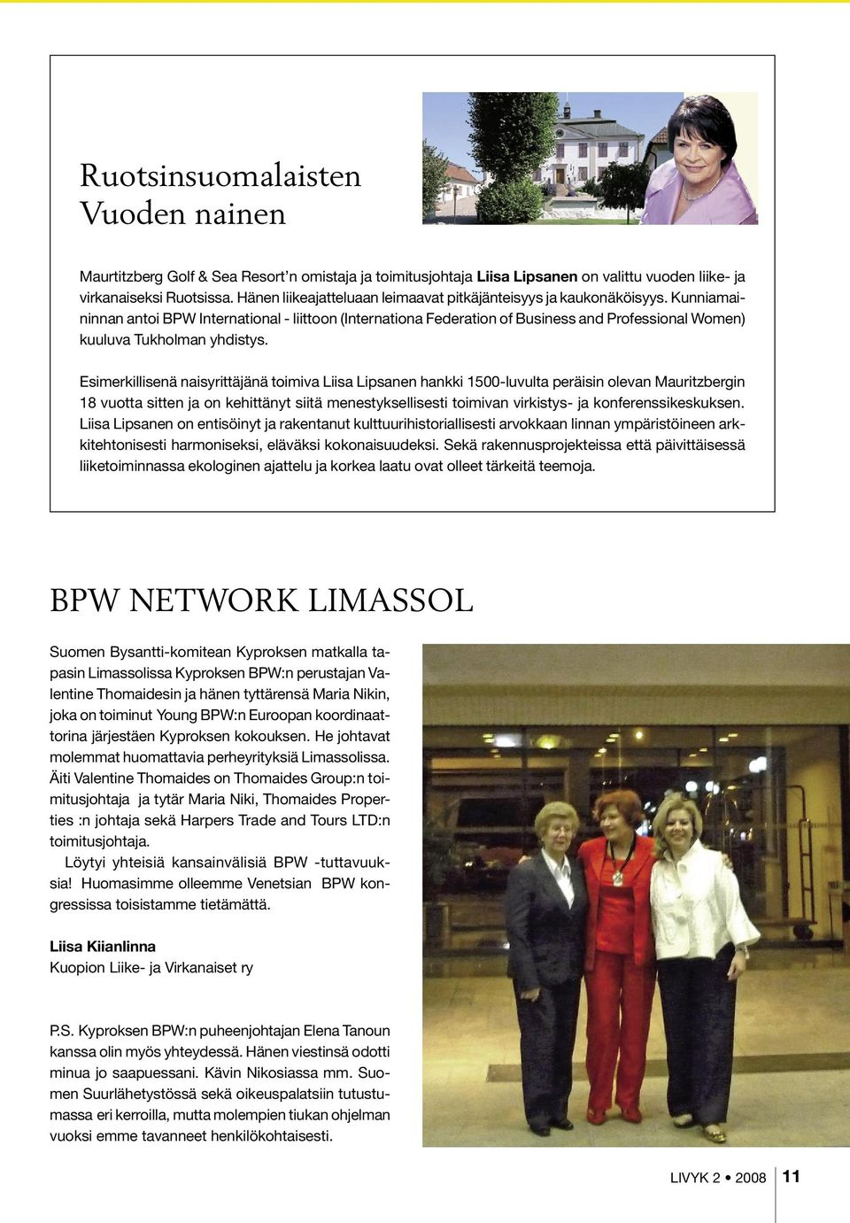 Kunniamaininnan antoi BPW International - liittoon (Internationa Federation of Business and Professional Women) kuuluva Tukholman yhdistys.