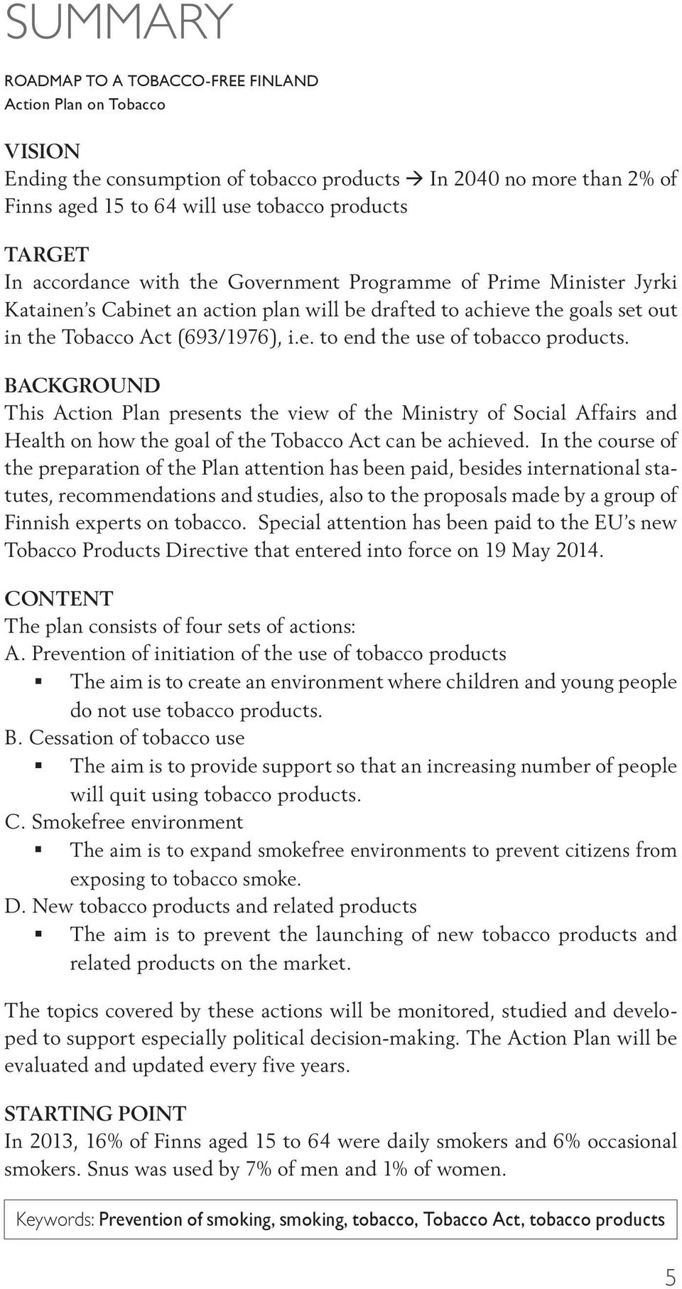 BACKGROUND This Action Plan presents the view of the Ministry of Social Affairs and Health on how the goal of the Tobacco Act can be achieved.