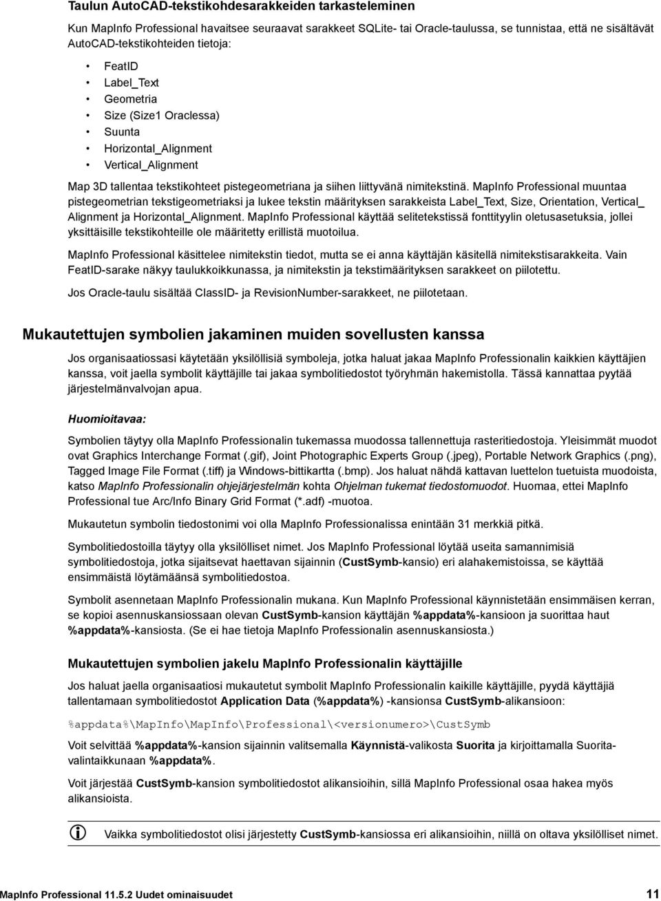 MapInfo Professional muuntaa pistegeometrian tekstigeometriaksi ja lukee tekstin määrityksen sarakkeista Label_Text, Size, Orientation, Vertical_ Alignment ja Horizontal_Alignment.