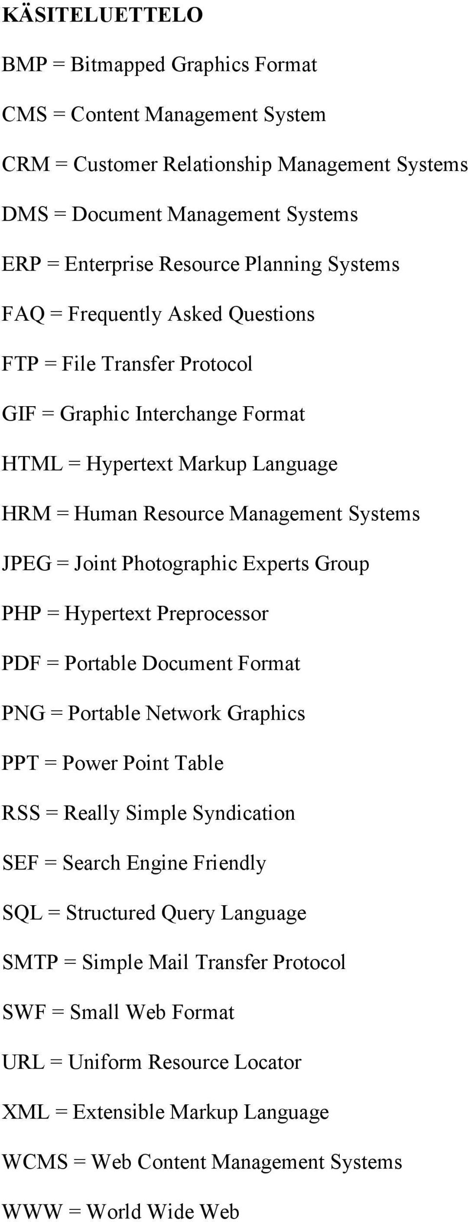 Photographic Experts Group PHP = Hypertext Preprocessor PDF = Portable Document Format PNG = Portable Network Graphics PPT = Power Point Table RSS = Really Simple Syndication SEF = Search Engine
