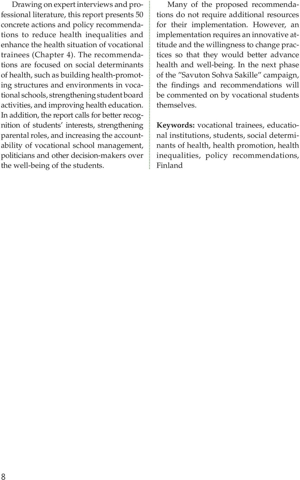 The recommendations are focused on social determinants of health, such as building health-promoting structures and environments in vocational schools, strengthening student board activities, and