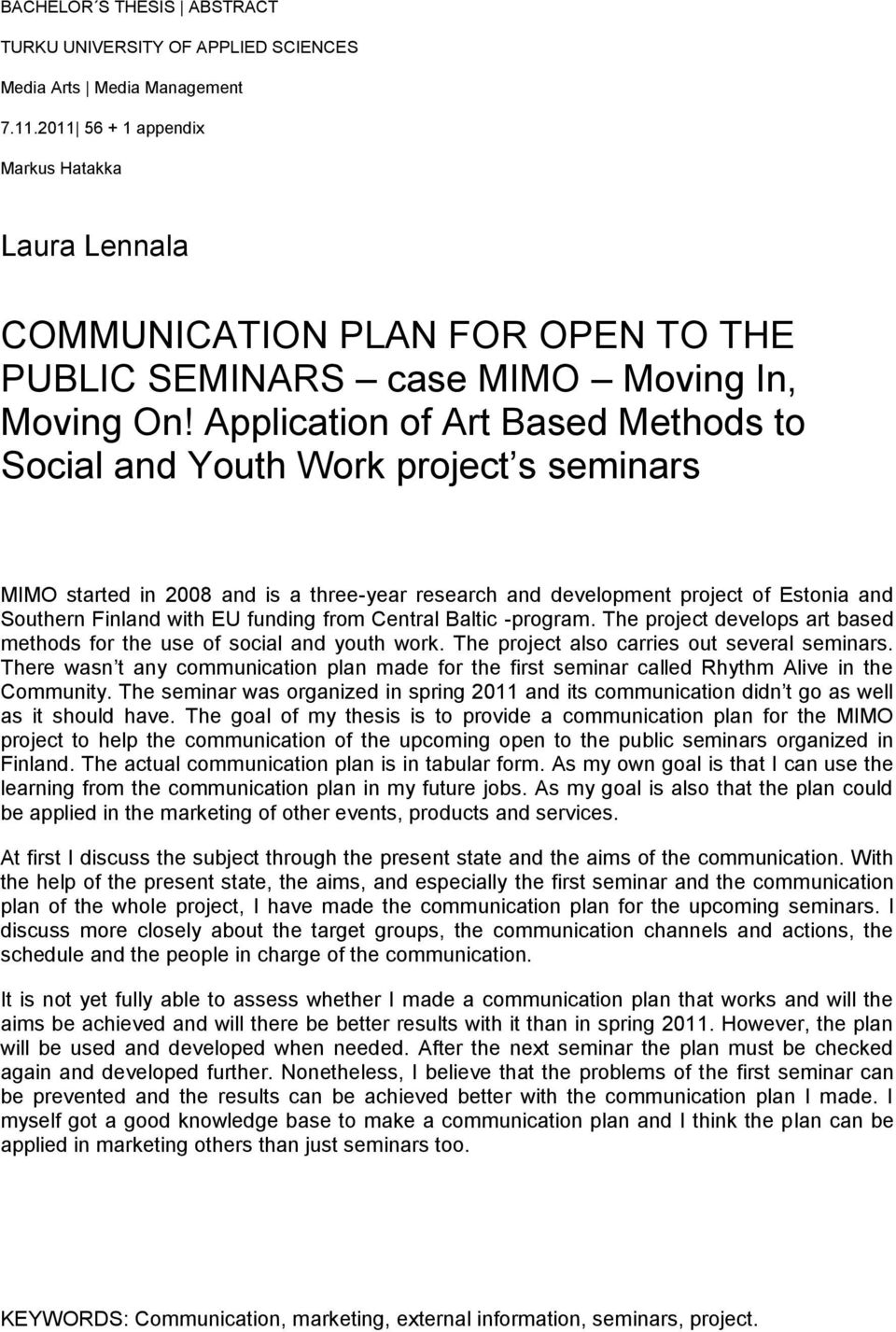 Application of Art Based Methods to Social and Youth Work project s seminars MIMO started in 2008 and is a three-year research and development project of Estonia and Southern Finland with EU funding