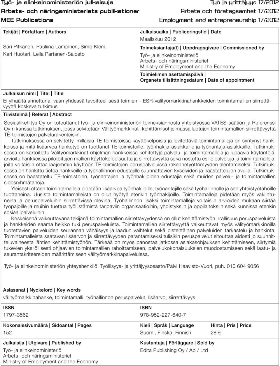 Commissioned by Työ- ja elinkeinoministeriö Arbets- och näringsministeriet Ministry of Employment and the Economy Toimielimen asettamispäivä Organets tillsättningsdatum Date of appointment Julkaisun