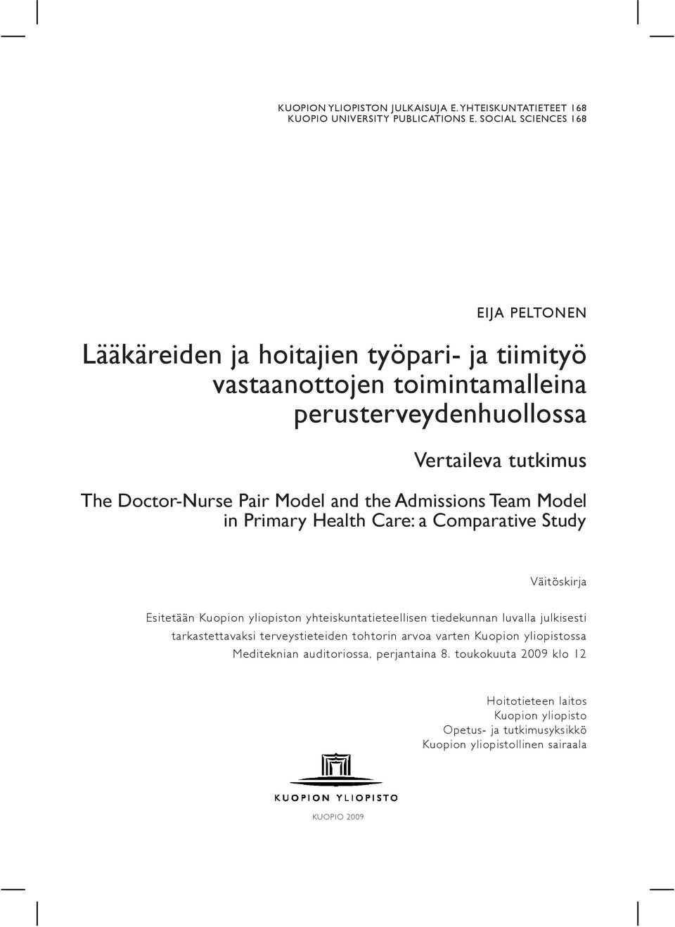 Pair Model and the Admissions Team Model in Primary Health Care: a Comparative Study Väitöskirja Esitetään Kuopion yliopiston yhteiskuntatieteellisen tiedekunnan luvalla