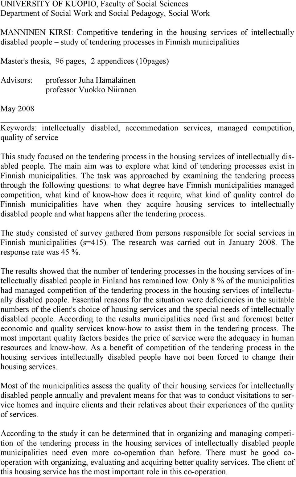 intellectually disabled, accommodation services, managed competition, quality of service This study focused on the tendering process in the housing services of intellectually disabled people.