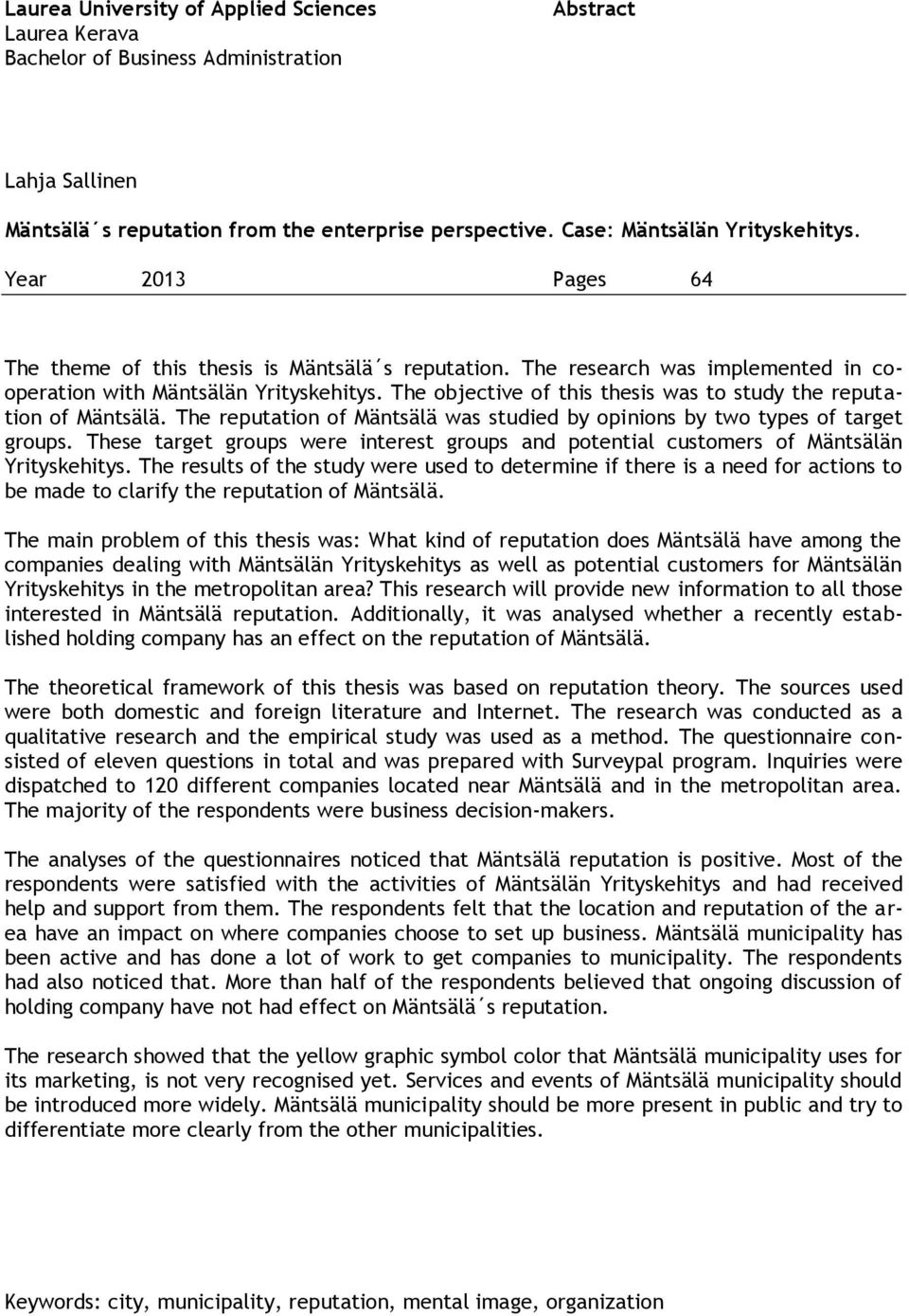 The objective of this thesis was to study the reputation of Mäntsälä. The reputation of Mäntsälä was studied by opinions by two types of target groups.