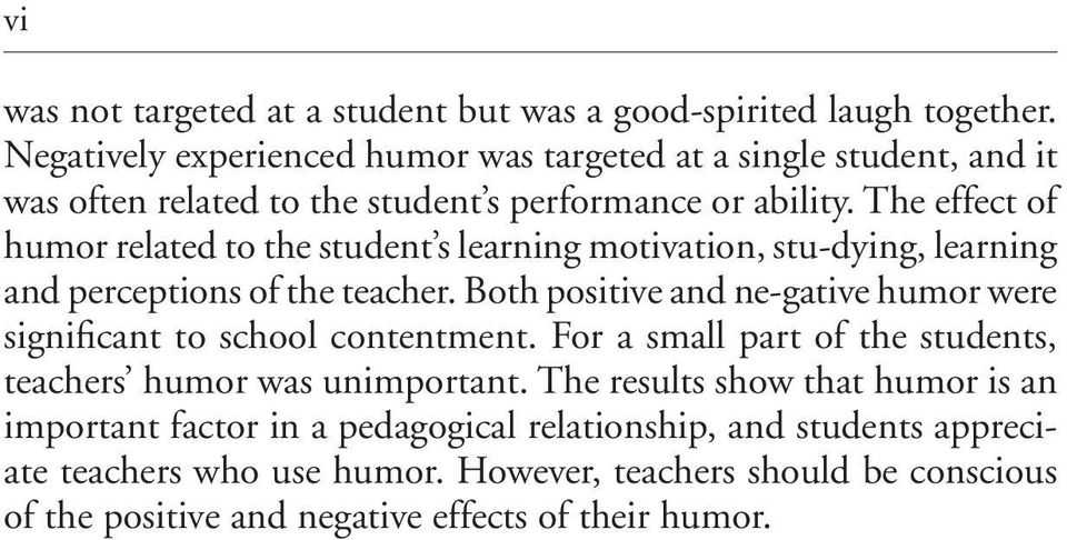 The effect of humor related to the student s learning motivation, stu-dying, learning and perceptions of the teacher.