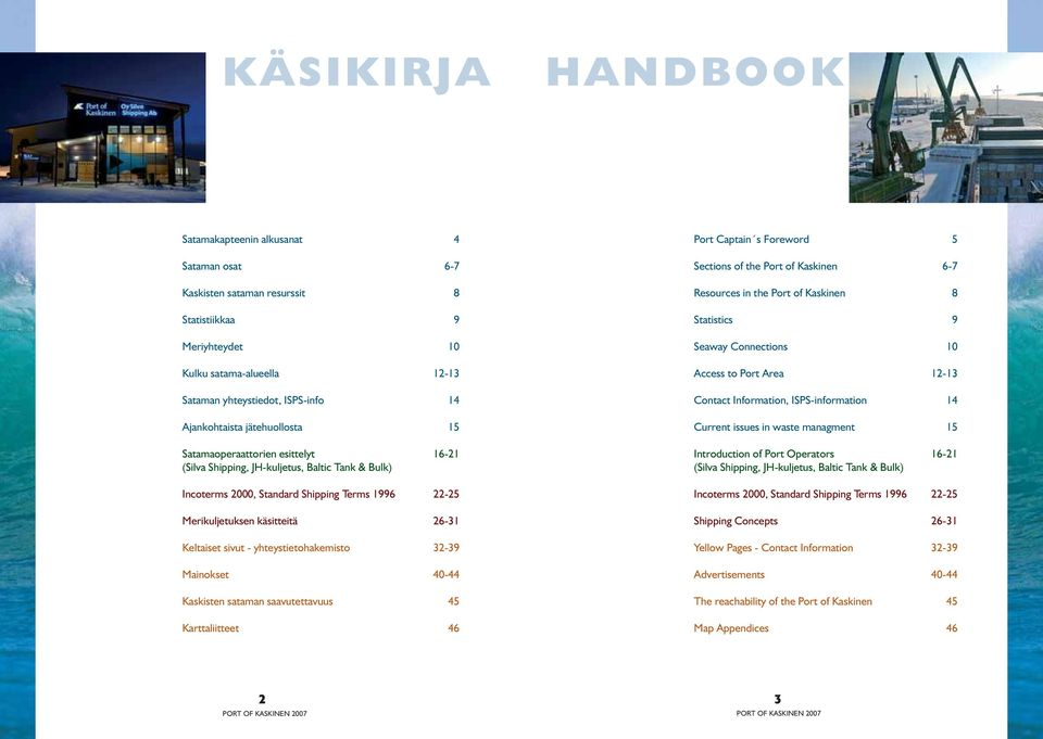 yhteystietohakemisto 32-39 Mainokset 40-44 Kaskisten sataman saavutettavuus 45 Karttaliitteet 46 Port Captain s Foreword 5 Sections of the Port of Kaskinen 6-7 Resources in the Port of Kaskinen 8