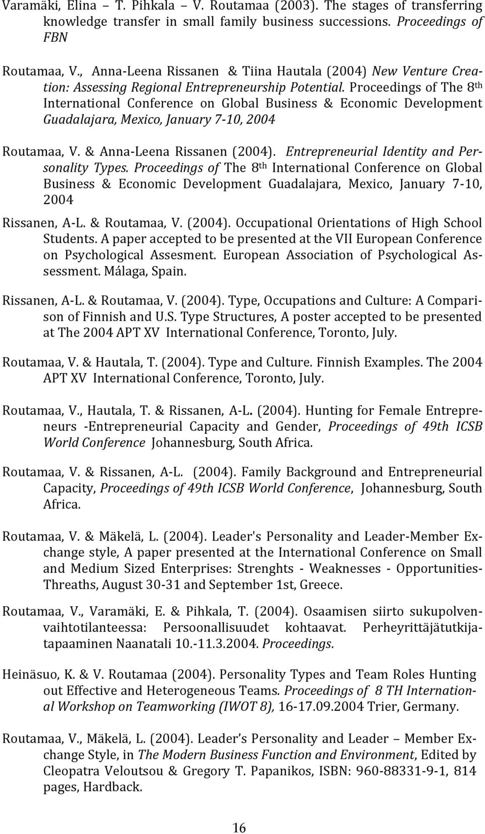 Proceedings of The 8 th International Conference on Global Business & Economic Development Guadalajara, Mexico, January 7-10, 2004 Routamaa, V. & Anna-Leena Rissanen (2004).