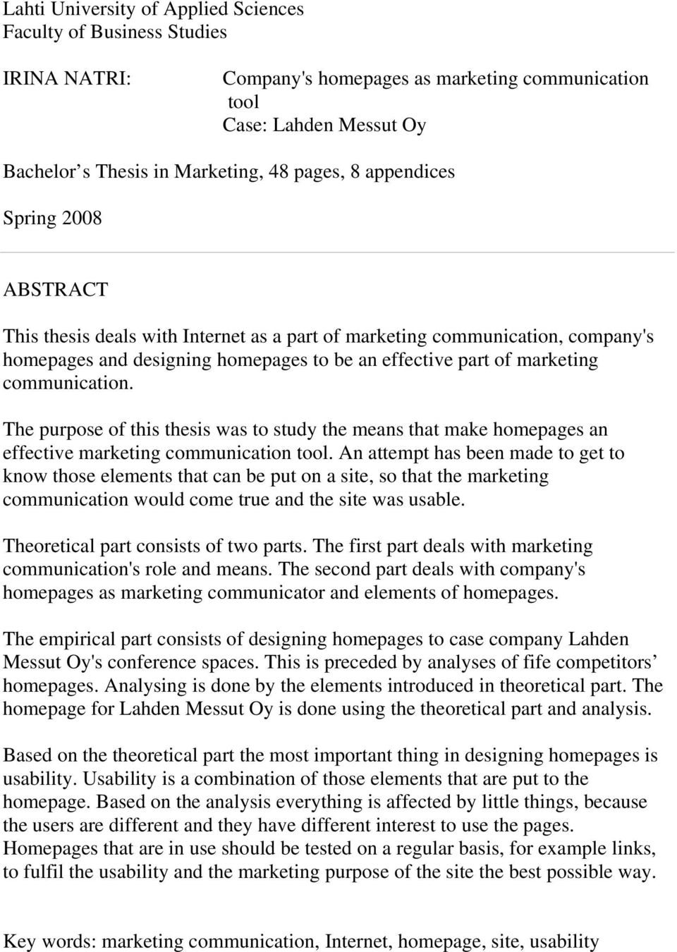 The purpose of this thesis was to study the means that make homepages an effective marketing communication tool.