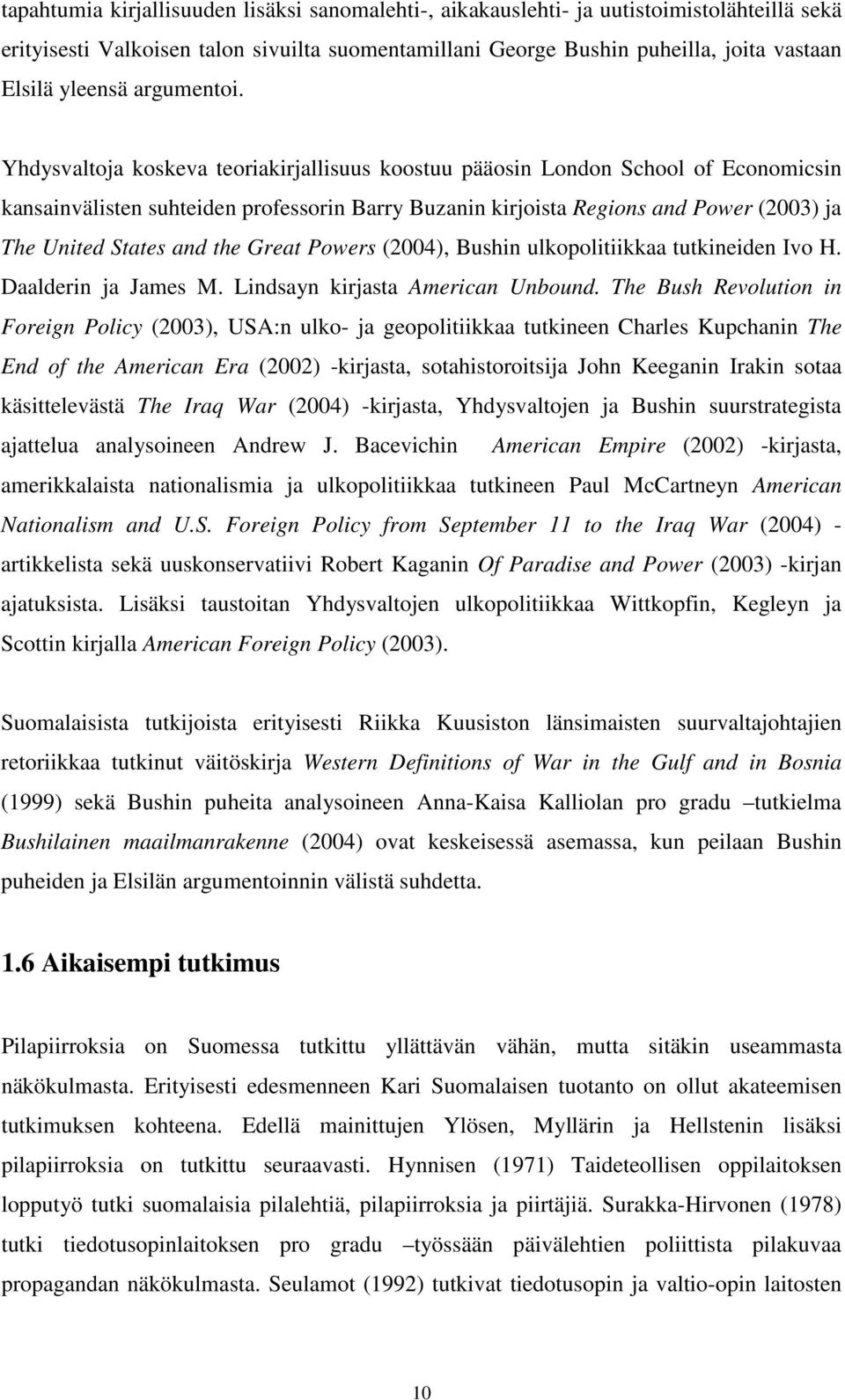 Yhdysvaltoja koskeva teoriakirjallisuus koostuu pääosin London School of Economicsin kansainvälisten suhteiden professorin Barry Buzanin kirjoista Regions and Power (2003) ja The United States and