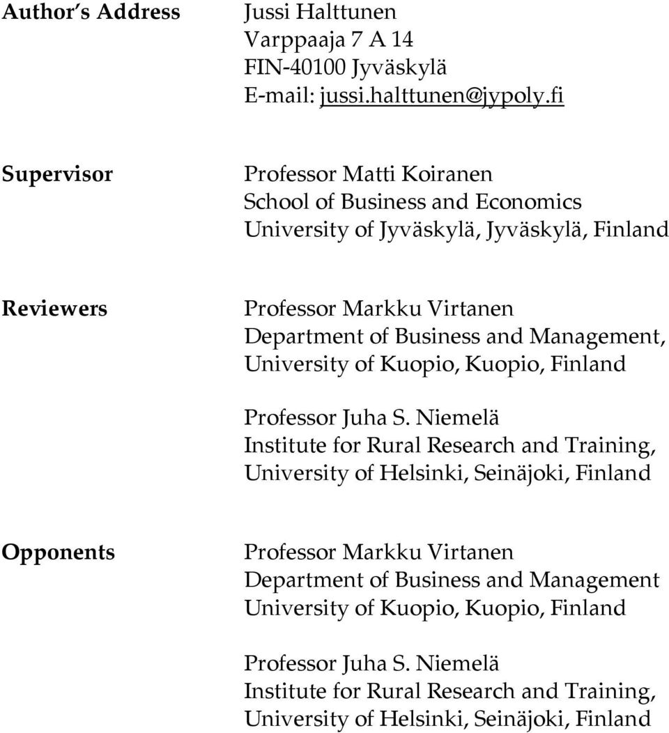 Business and Management, University of Kuopio, Kuopio, Finland Professor Juha S.