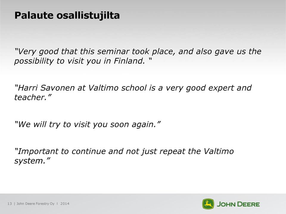 Harri Savonen at Valtimo school is a very good expert and teacher.