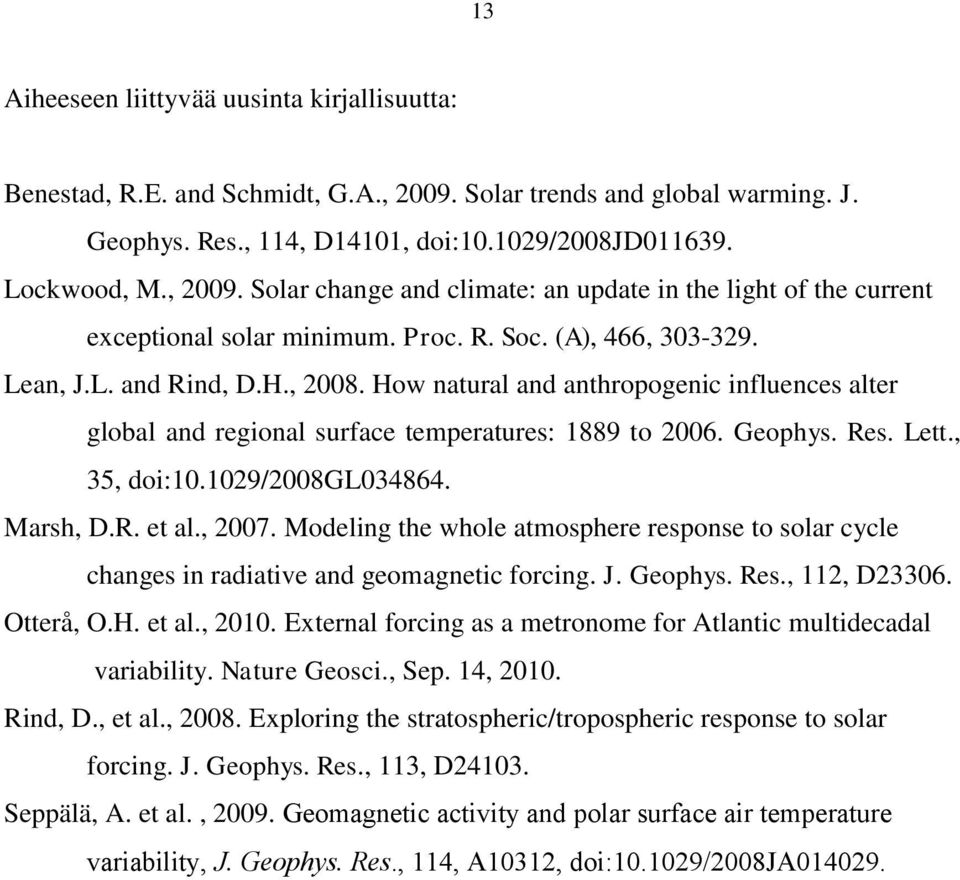 , 35, doi:10.1029/2008gl034864. Marsh, D.R. et al., 2007. Modeling the whole atmosphere response to solar cycle changes in radiative and geomagnetic forcing. J. Geophys. Res., 112, D23306. Otterå, O.