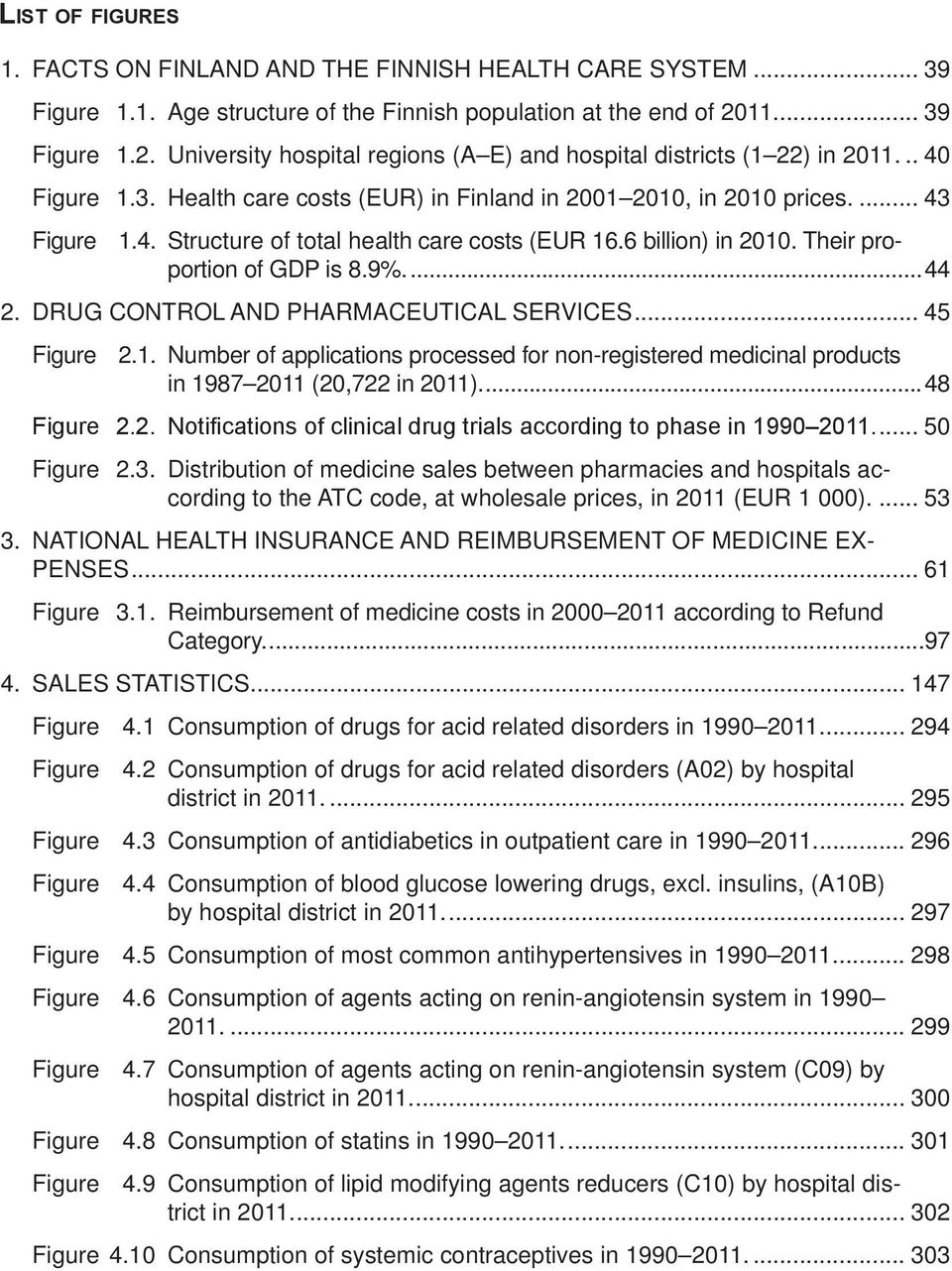 6 billion) in 2010. Their proportion of GDP is 8.9%...44 2. DRUG CONTROL AND PHARMACEUTICAL SERVICES... 45 Figure 2.1. Number of applications processed for non-registered medicinal products in 1987 2011 (20,722 in 2011).