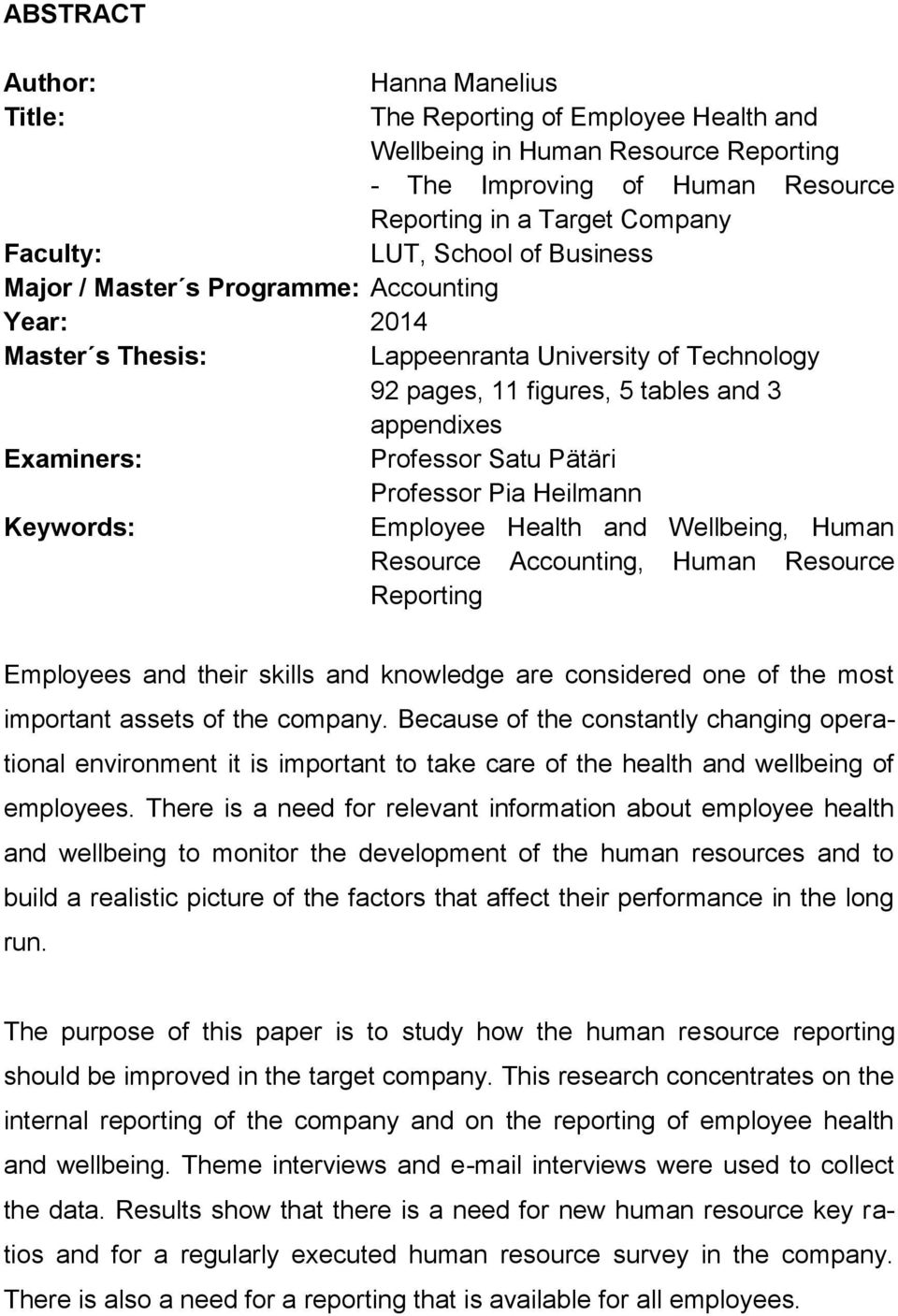 Professor Pia Heilmann Keywords: Employee Health and Wellbeing, Human Resource Accounting, Human Resource Reporting Employees and their skills and knowledge are considered one of the most important
