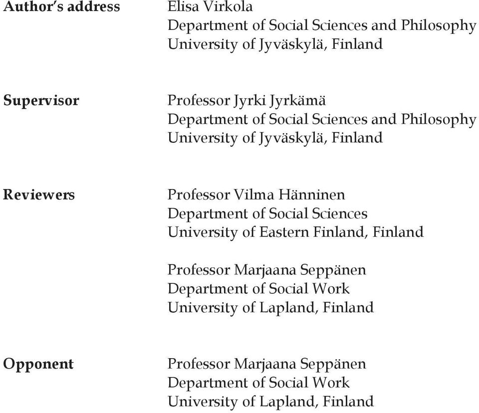 Vilma Hänninen Department of Social Sciences University of Eastern Finland, Finland Professor Marjaana Seppänen Department of