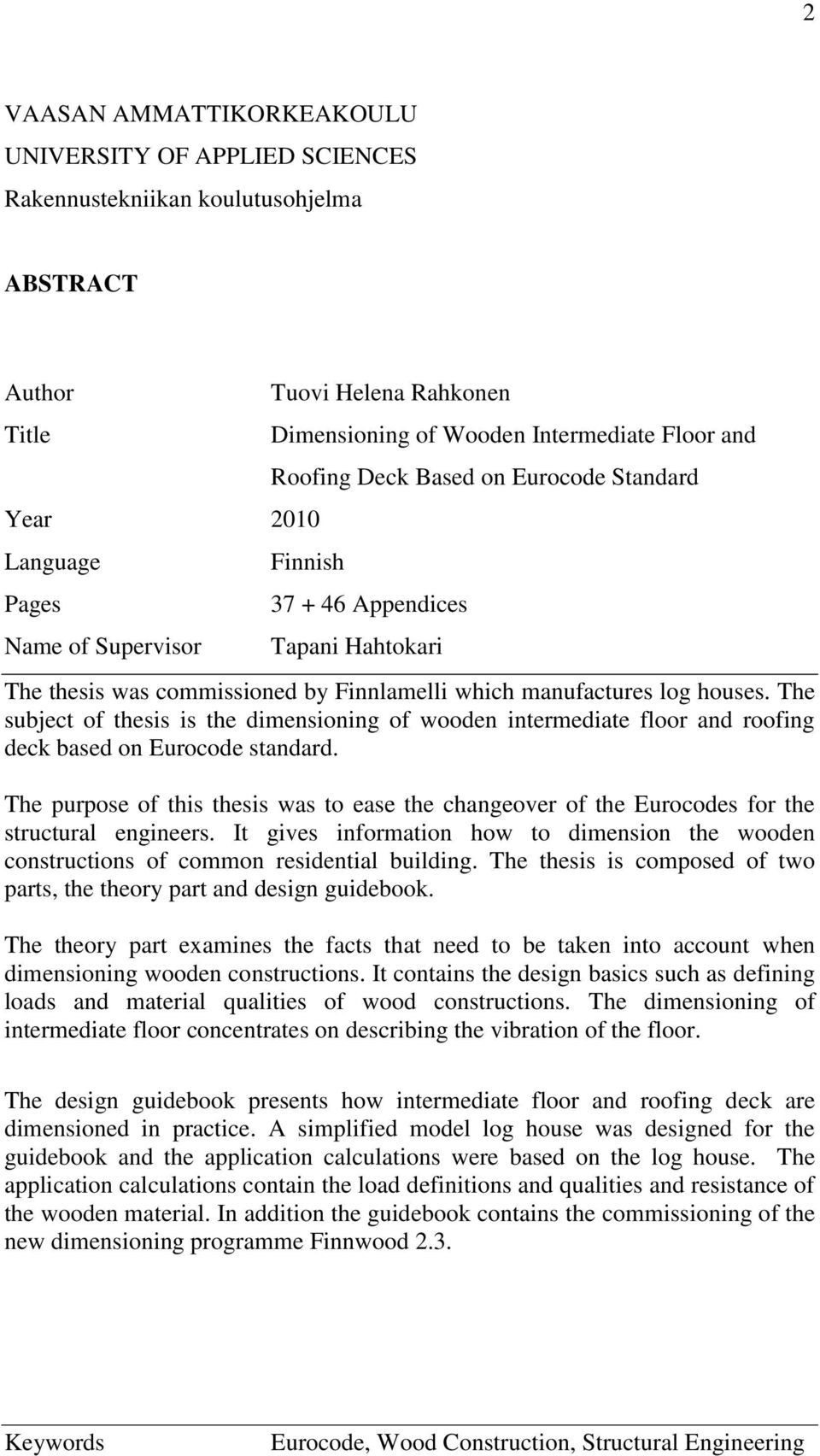 The subject of thesis is the dimensioning of wooden intermediate floor and roofing deck based on Eurocode standard.