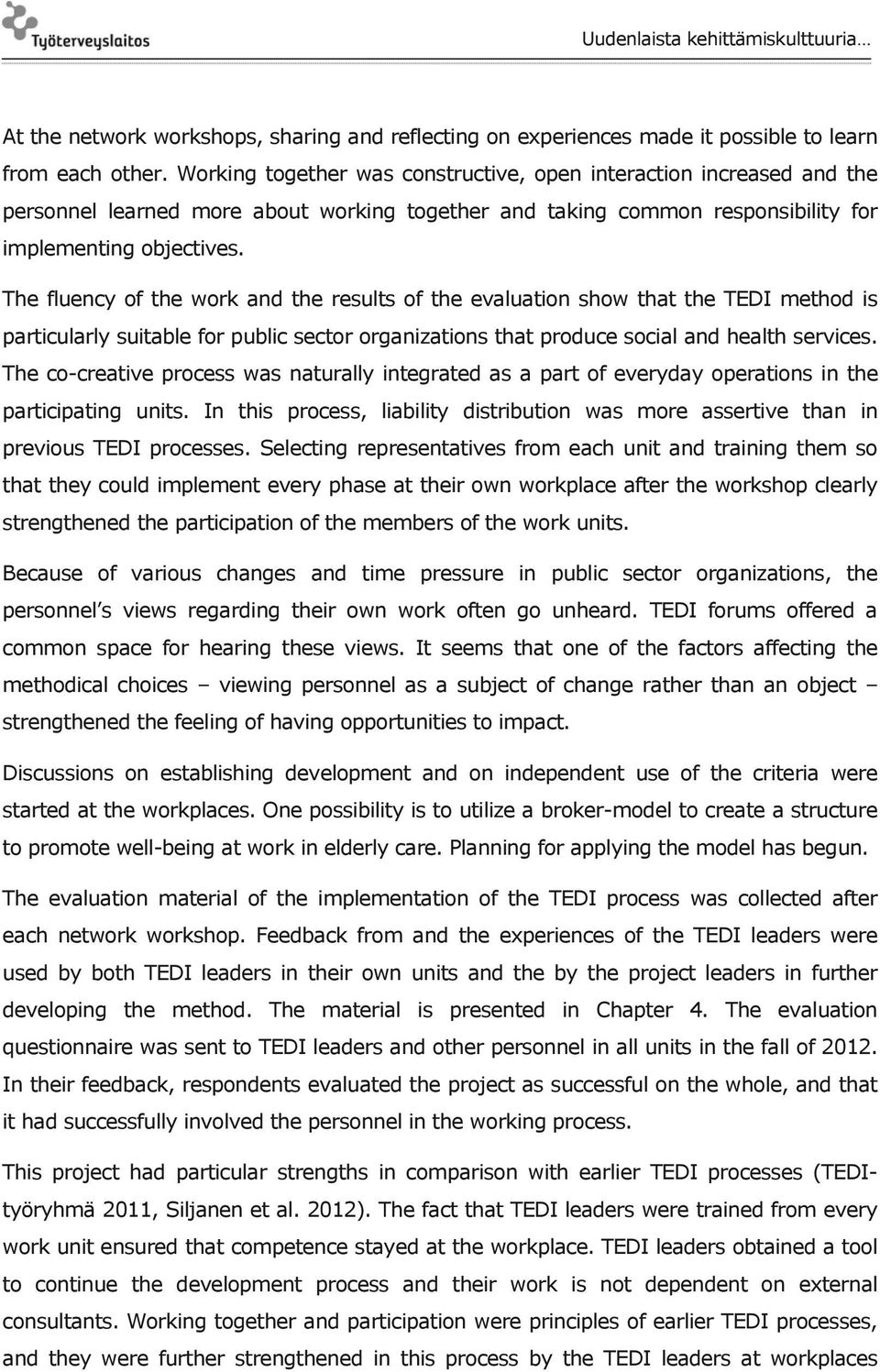 The fluency of the work and the results of the evaluation show that the TEDI method is particularly suitable for public sector organizations that produce social and health services.