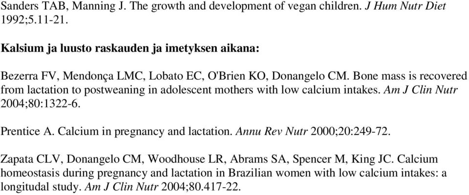 Bone mass is recovered from lactation to postweaning in adolescent mothers with low calcium intakes. Am J Clin Nutr 2004;80:1322-6. Prentice A.