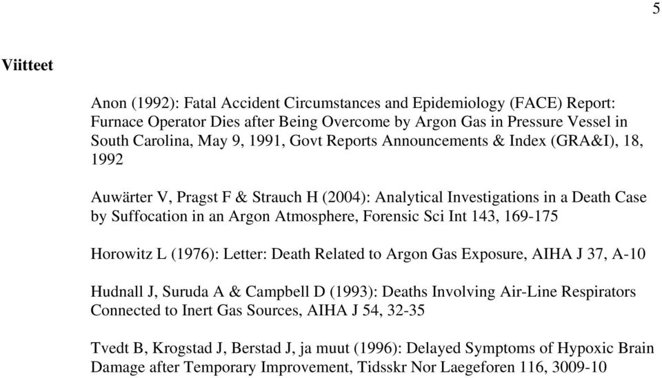 Sci Int 143, 169-175 Horowitz L (1976): Letter: Death Related to Argon Gas Exposure, AIHA J 37, A-10 Hudnall J, Suruda A & Campbell D (1993): Deaths Involving Air-Line Respirators Connected