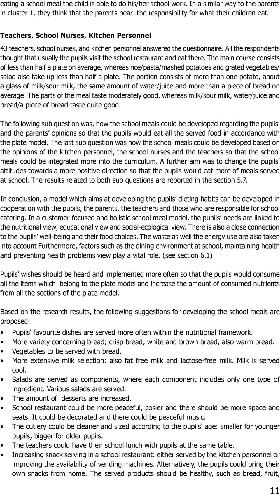All the respondents thought that usually the pupils visit the school restaurant and eat there.