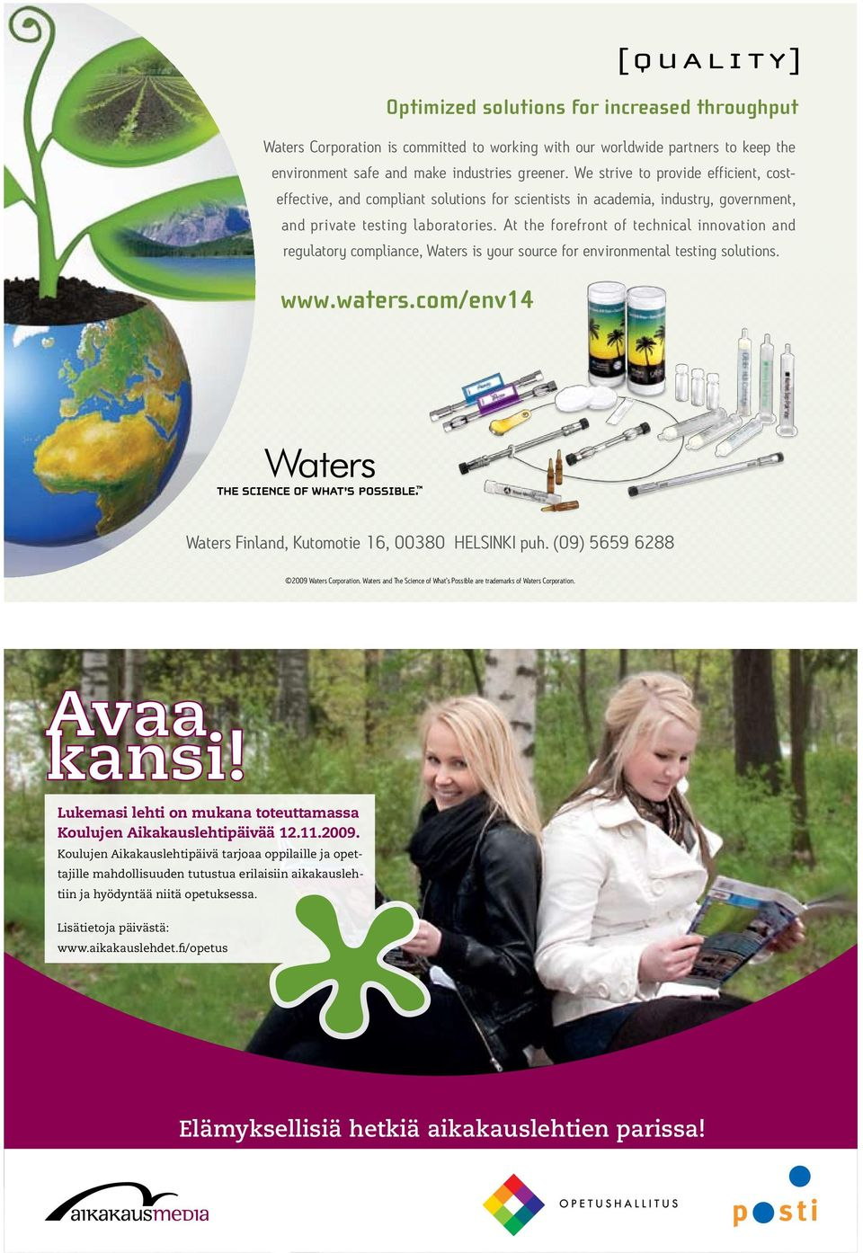 At the forefront of technical innovation and regulatory compliance, Waters is your source for environmental testing solutions. www.waters.com/env14 Waters Finland, Kutomotie 16, 00380 HELSINKI puh.