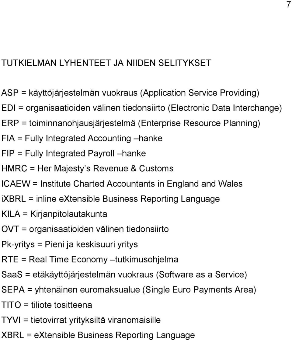 Accountants in England and Wales ixbrl = inline extensible Business Reporting Language KILA = Kirjanpitolautakunta OVT = organisaatioiden välinen tiedonsiirto Pk-yritys = Pieni ja keskisuuri yritys