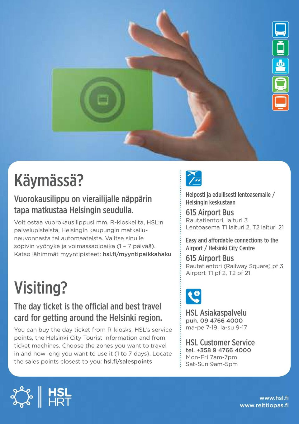 fi/myyntipaikkahaku Visiting? The day ticket is the oicial and best travel card for getting around the Helsinki region.