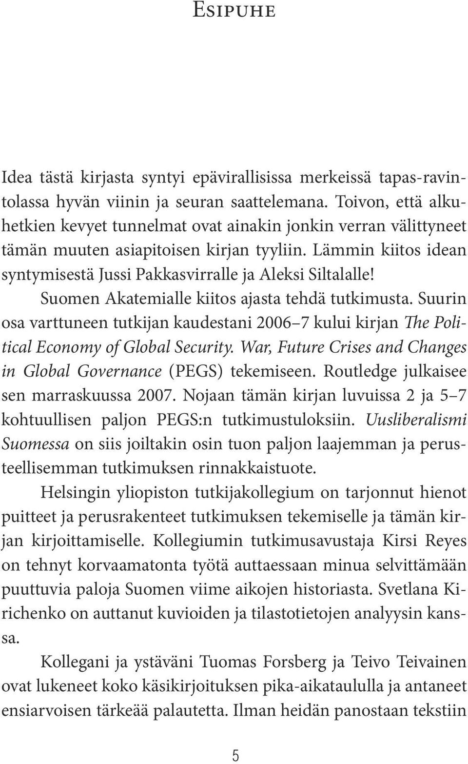 Suomen Akatemialle kiitos ajasta tehdä tutkimusta. Suurin osa varttuneen tutkijan kaudestani 2006 7 kului kirjan The Political Economy of Global Security.