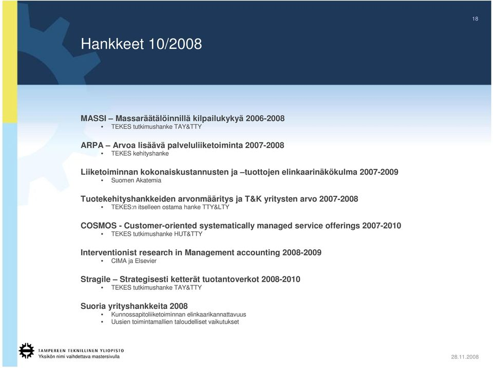 COSMOS - Customer-oriented systematically managed service offerings 2007-2010 TEKES tutkimushanke HUT&TTY Interventionist research in Management accounting 2008-2009 CIMA ja Elsevier