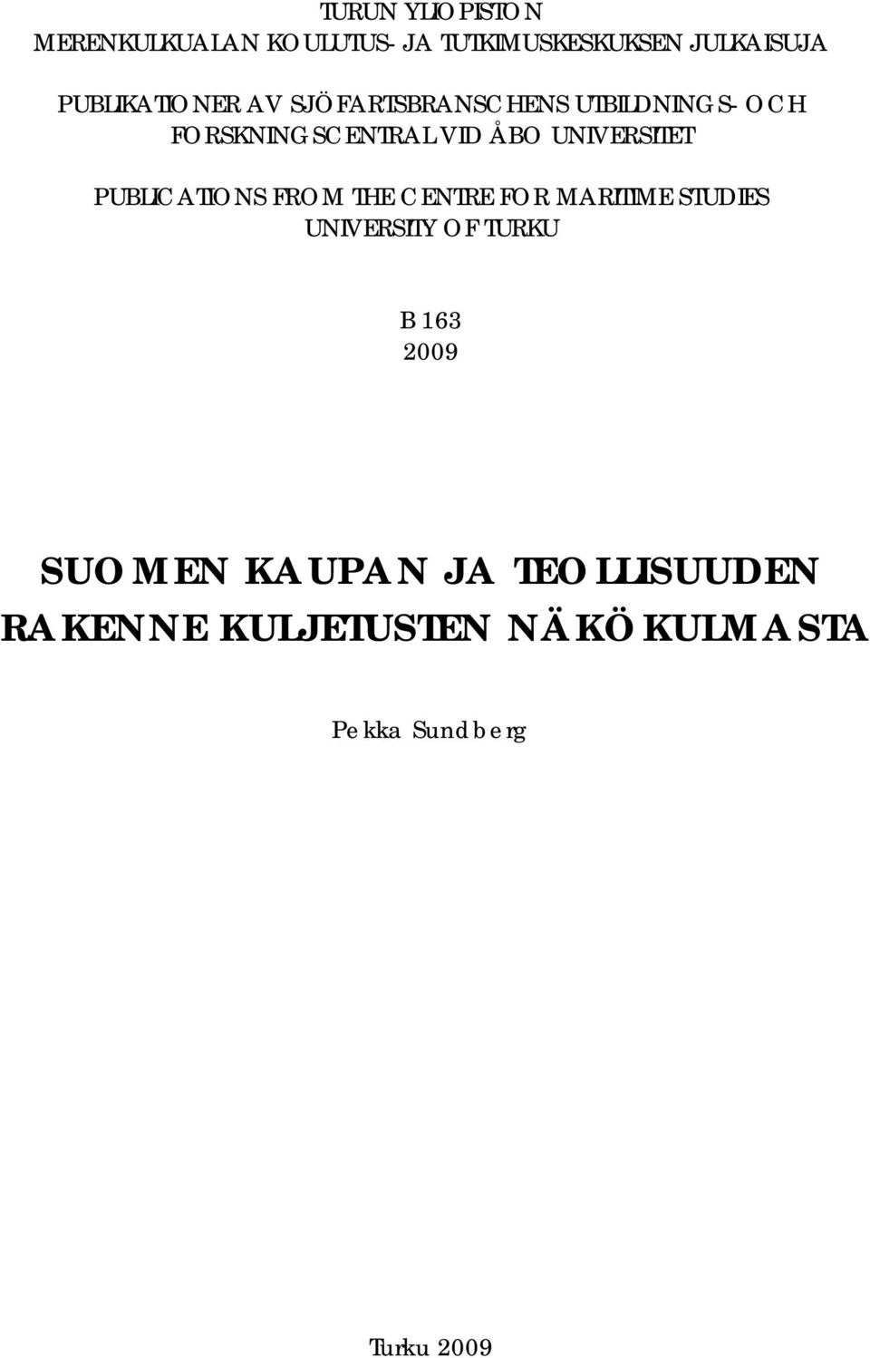 UNIVERSITET PUBLICATIONS FROM THE CENTRE FOR MARITIME STUDIES UNIVERSITY OF TURKU B