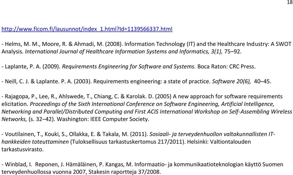 P. A. (2003). Requirements engineering: a state of practice. Software 20(6), 40 45. - Rajagopa, P., Lee, R., Ahlswede, T., Chiang, C. & Karolak. D.