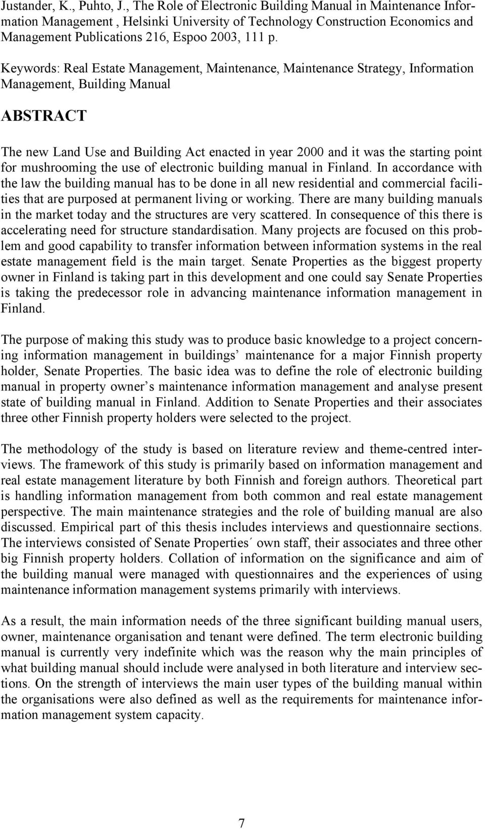 Keywords: Real Estate Management, Maintenance, Maintenance Strategy, Information Management, Building Manual ABSTRACT The new Land Use and Building Act enacted in year 2000 and it was the starting