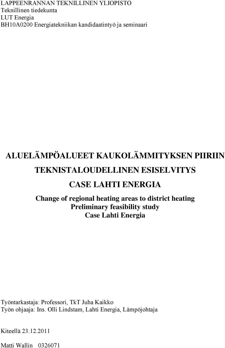 regional heating areas to district heating Preliminary feasibility study Case Lahti Energia Työntarkastaja: