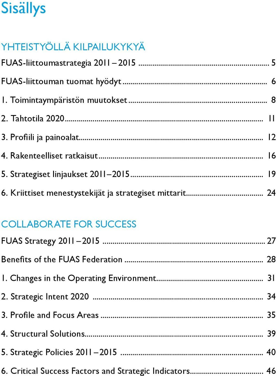 .. 24 Collaborate for Success FUAS Strategy 2011 2015... 27 Benefits of the FUAS Federation... 28 1. Changes in the Operating Environment... 31 2.