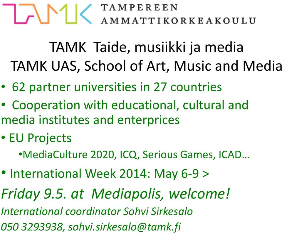 Projects MediaCulture 2020, ICQ, Serious Games, ICAD International Week 2014: May 6-9 > Friday 9.