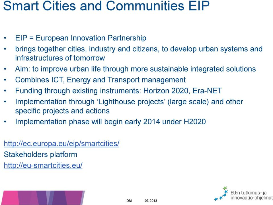 Funding through existing instruments: Horizon 2020, Era-NET Implementation through Lighthouse projects (large scale) and other specific projects and