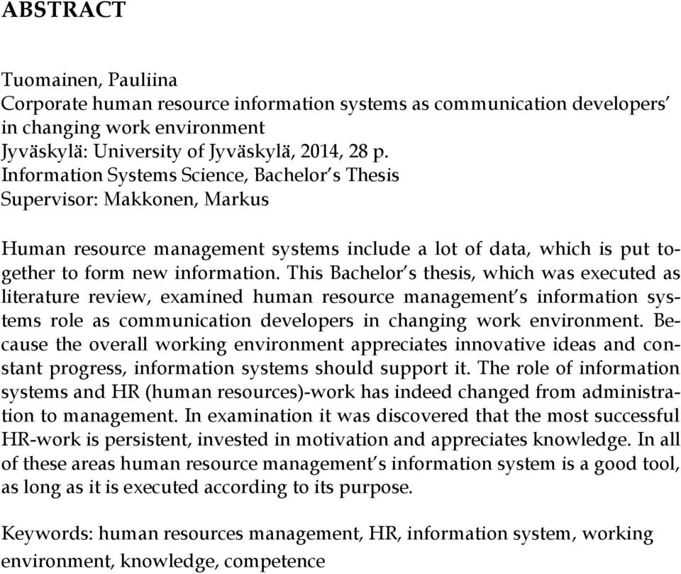 This Bachelor s thesis, which was executed as literature review, examined human resource management s information systems role as communication developers in changing work environment.
