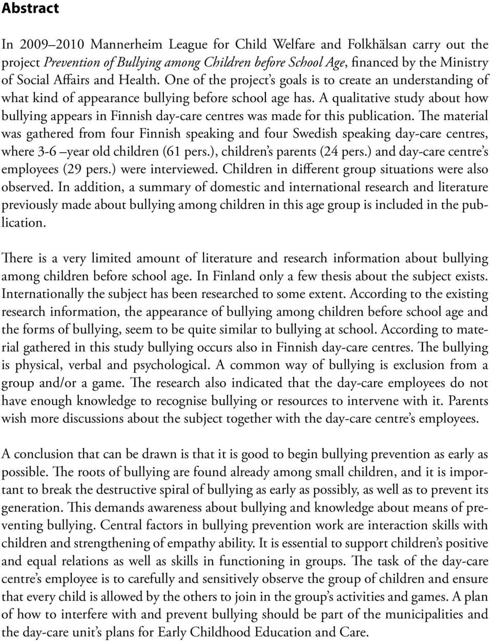 A qualitative study about how bullying appears in Finnish day-care centres was made for this publication.