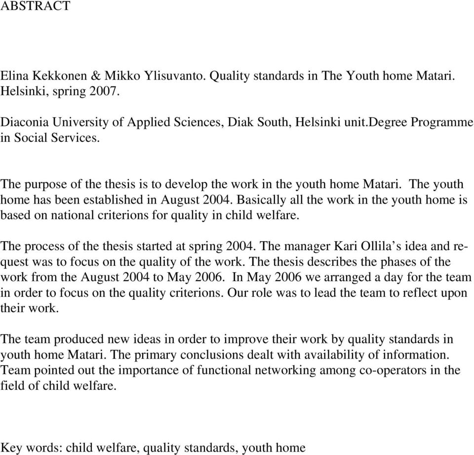 Basically all the work in the youth home is based on national criterions for quality in child welfare. The process of the thesis started at spring 2004.