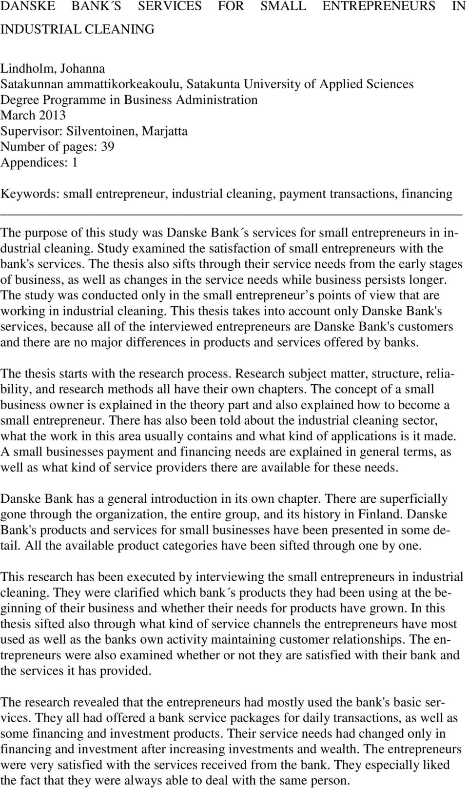 study was Danske Bank s services for small entrepreneurs in industrial cleaning. Study examined the satisfaction of small entrepreneurs with the bank's services.
